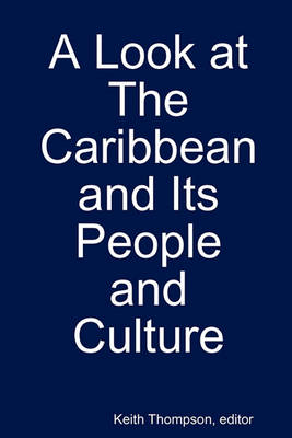 A Look at the Caribbean and Its People and Culture by Dr Keith Thompson