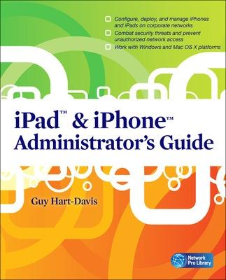 iPad & iPhone Administrator's Guide by Guy Hart-Davis
