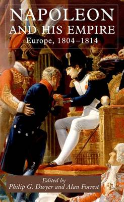 Napoleon and His Empire by Philip G. Dwyer