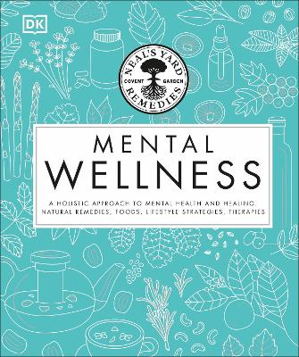 Neal's Yard Remedies Mental Wellness: A Holistic Approach To Mental Health And Healing. Natural Remedies, Foods, Lifestyle Strategies, Therapies book