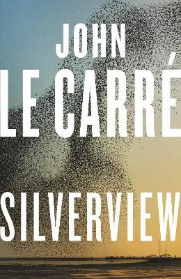 Silverview: The Sunday Times Bestseller by John le Carre