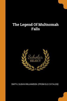 The Legend of Multnomah Falls by Susan Williamson [From Old Catal Smith