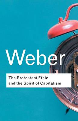 Protestant Ethic and the Spirit of Capitalism by Max Weber