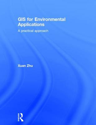 GIS for Environmental Applications by Xuan Zhu