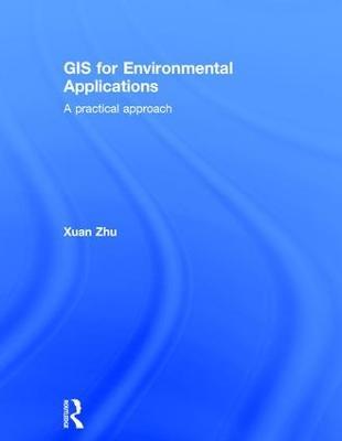 GIS for Environmental Applications by Xuan Zhu
