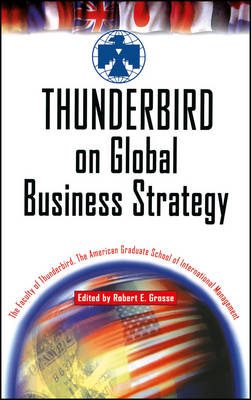 Thunderbird on Global Business Strategy by The American Graduate School of International Management, The Faculty of Thunderbird