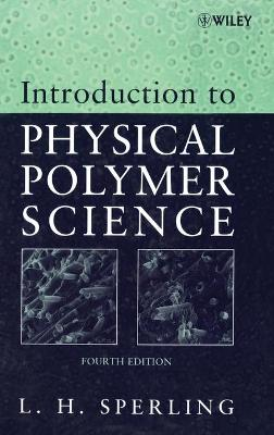 Introduction to Physical Polymer Science by Leslie Howard Sperling