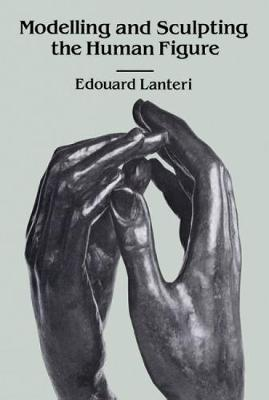 Modelling and Sculpting the Human Figure by Edouard Lanteri