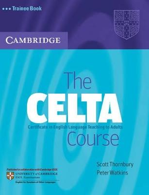 The CELTA Course Trainee Book by Scott Thornbury