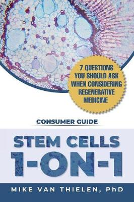 Stem Cells 1-On-1: 7 Questions You Should Ask When Considering Regenerative Medicine by Mike Van Thielen