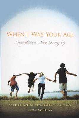 When I Was Your Age: Original Stories about Growing Up by Amy Ehrlich