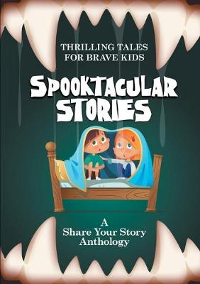 Spooktacular Stories: Thrilling Tales for Brave Kids by Michelle Worthington