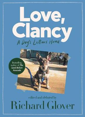 Love, Clancy: A dog's letters home, edited and debated by Richard Glover book