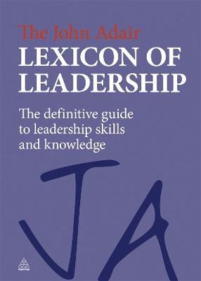 The John Adair Lexicon of Leadership by John Adair