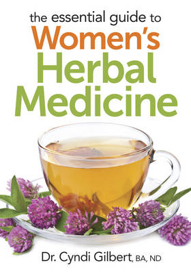 The Essential Guide to Women's Herbal Medicine by Cyndi Gilbert