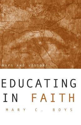 Educating in Faith by Mary C. Boys