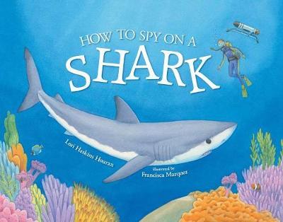 How to Spy on a Shark by Lori Haskins Houran
