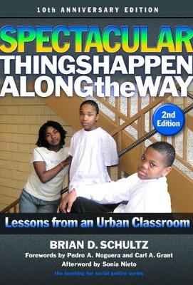 Spectacular Things Happen Along the Way: Lessons from an Urban Classroom-10th Anniversary Edition by Brian D. Schultz