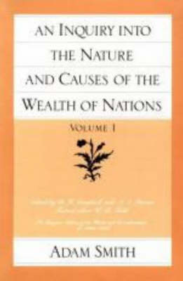 An Inquiry into the Nature and Causes of the Wealth of Nations  v. 1 by Adam Smith