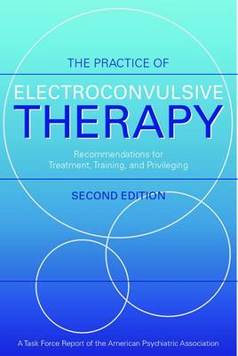The Practice of Electroconvulsive Therapy by American Psychiatric Association