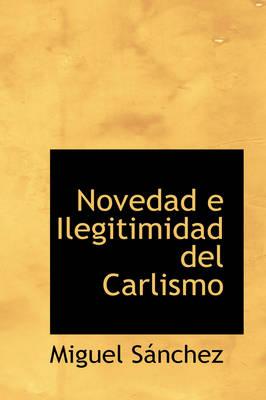 Novedad E Ilegitimidad del Carlismo by Miguel Sanchez