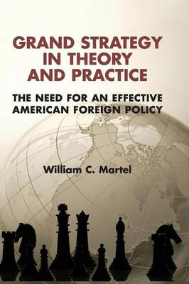 Grand Strategy in Theory and Practice by William C. Martel