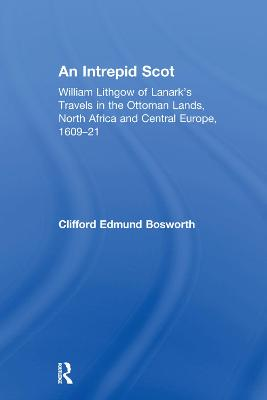 An Intrepid Scot: William Lithgow of Lanark's Travels in the Ottoman Lands, North Africa and Central Europe, 1609-21 book