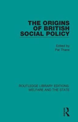 The Origins of British Social Policy by Pat Thane