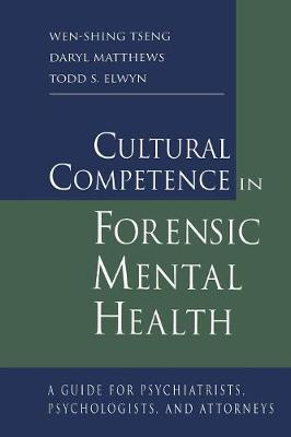 Cultural Competence in Forensic Mental Health by Wen-Shing Tseng