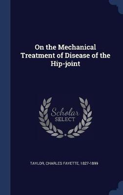 On the Mechanical Treatment of Disease of the Hip-Joint book
