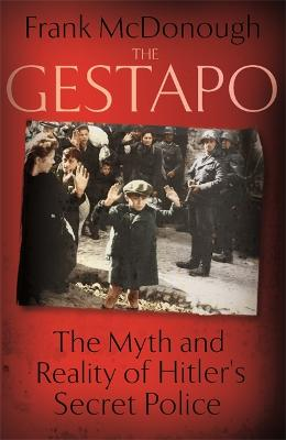 The Gestapo: The Myth and Reality of Hitler's Secret Police by Frank McDonough