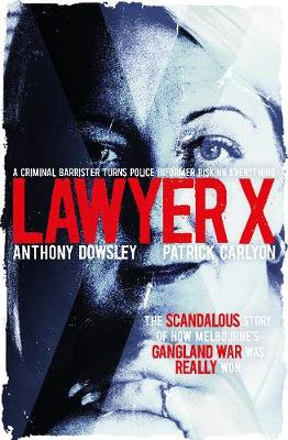 Lawyer X by Anthony Dowsley