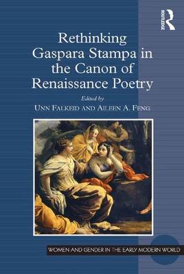 Rethinking Gaspara Stampa in the Canon of Renaissance Poetry by Unn Falkeid