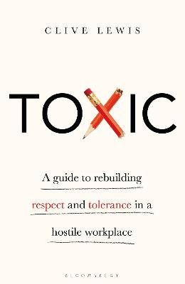 Toxic: A Guide to Rebuilding Respect and Tolerance in a Hostile Workplace book