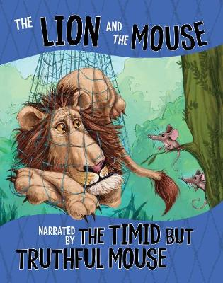 The Lion and the Mouse, Narrated by the Timid But Truthful Mouse by Nancy Loewen