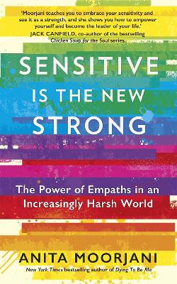 Sensitive is the New Strong: The Power of Empaths in an Increasingly Harsh World by Anita Moorjani