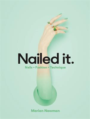 Nailed It: Nails Fashion Technique by Marian Newman