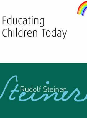 Educating Children Today by Rudolf Steiner