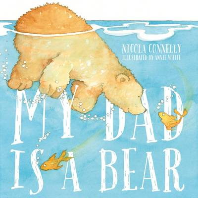 My Dad is a Bear by Nicola Connelly