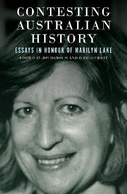 Contesting Australian History: Essays in Honour of Marilyn Lake by Joy Damousi