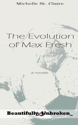 The Evolution of Max Fresh by Michelle St Claire