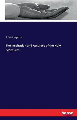 Inspiration and Accuracy of the Holy Scriptures by John Urquhart