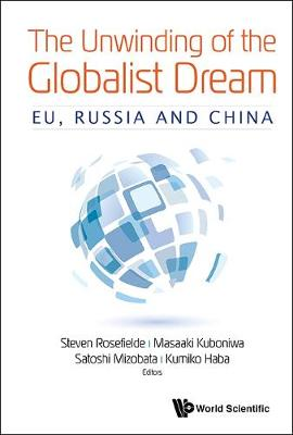 Unwinding Of The Globalist Dream, The: Eu, Russia And China book