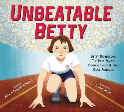 Unbeatable Betty: Betty Robinson, the First Female Olympic Track & Field Gold Medalist by Allison Crotzer Kimmel