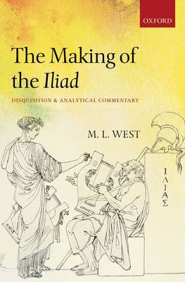 The Making of the Iliad by M. L. West
