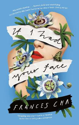 If I Had Your Face: 'Assured, bold, and electrifying' Taylor Jenkins Reid, bestselling author of MALIBU RISING by Frances Cha