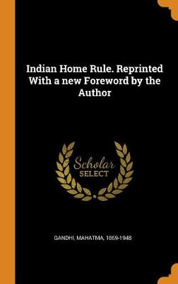 Indian Home Rule. Reprinted with a New Foreword by the Author by Mahatma Gandhi
