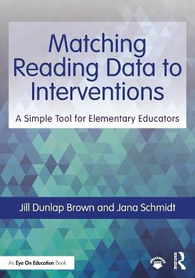 Matching Reading Data to Interventions: A Simple Tool for Elementary Educators by Jill Dunlap Brown