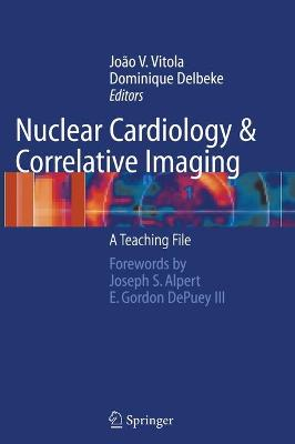 Nuclear Cardiology and Correlative Imaging by Dominique Delbeke
