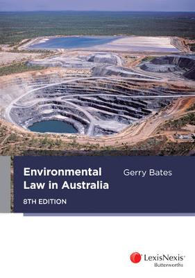 Environmental Law in Australia by Gerry Bates